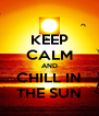 KEEP CALM AND CHILL IN THE SUN - Personalised Poster A4 size