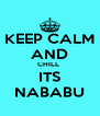 KEEP CALM AND CHILL  ITS NABABU - Personalised Poster A4 size
