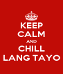KEEP CALM AND CHILL LANG TAYO - Personalised Poster A4 size