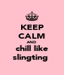 KEEP CALM AND chill like slingting  - Personalised Poster A4 size