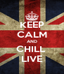KEEP CALM AND CHILL  LIVE - Personalised Poster A4 size