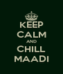 KEEP CALM AND CHILL MAADI - Personalised Poster A4 size