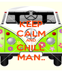KEEP CALM AND CHILL MAN.. - Personalised Poster A4 size