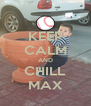 KEEP CALM AND CHILL MAX - Personalised Poster A4 size