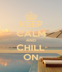 KEEP CALM AND CHILL ON - Personalised Poster A4 size