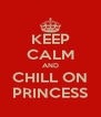 KEEP CALM AND CHILL ON PRINCESS - Personalised Poster A4 size