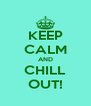 KEEP CALM AND CHILL OUT! - Personalised Poster A4 size