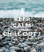 KEEP CALM AND  CHILL OUT !  - Personalised Poster A4 size