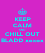 KEEP CALM AND CHILL OUT BLADD xoxox - Personalised Poster A4 size
