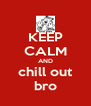 KEEP CALM AND chill out bro - Personalised Poster A4 size