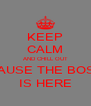 KEEP CALM AND CHILL OUT 'CAUSE THE BOSS IS HERE - Personalised Poster A4 size