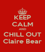 KEEP CALM AND CHILL OUT Claire Bear - Personalised Poster A4 size