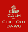 KEEP CALM AND CHILL OUT DAWG - Personalised Poster A4 size