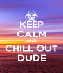 KEEP CALM AND CHILL OUT DUDE - Personalised Poster A4 size