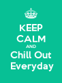 KEEP CALM AND Chill Out   Everyday  - Personalised Poster A4 size