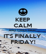 KEEP CALM AND CHILL OUT  IT'S FINALLY  FRIDAY! - Personalised Poster A4 size