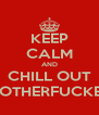 KEEP CALM AND CHILL OUT MOTHERFUCKER - Personalised Poster A4 size