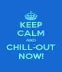 KEEP CALM AND CHILL-OUT NOW! - Personalised Poster A4 size