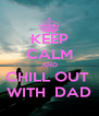KEEP CALM AND CHILL OUT  WITH  DAD - Personalised Poster A4 size