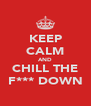 KEEP CALM AND CHILL THE F*** DOWN - Personalised Poster A4 size