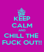 KEEP CALM AND CHILL THE  FUCK OUT!! - Personalised Poster A4 size