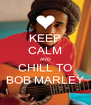KEEP CALM AND CHILL TO BOB MARLEY - Personalised Poster A4 size