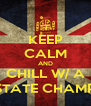 KEEP CALM AND CHILL W/ A STATE CHAMP - Personalised Poster A4 size