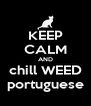 KEEP CALM AND chill WEED portuguese - Personalised Poster A4 size