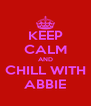 KEEP CALM AND CHILL WITH ABBIE - Personalised Poster A4 size
