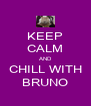 KEEP CALM AND CHILL WITH BRUNO - Personalised Poster A4 size