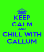 KEEP CALM AND CHILL WITH CALLUM - Personalised Poster A4 size