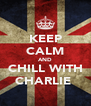 KEEP CALM AND CHILL WITH CHARLIE  - Personalised Poster A4 size