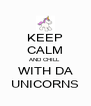 KEEP CALM AND CHILL  WITH DA UNICORNS - Personalised Poster A4 size