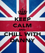KEEP CALM AND CHILL WITH DANNY - Personalised Poster A4 size