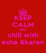 KEEP CALM AND chill with esha &karan - Personalised Poster A4 size