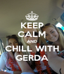 KEEP CALM AND CHILL WITH GERDA - Personalised Poster A4 size