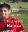 KEEP CALM AND Chill with  Hamza - Personalised Poster A4 size
