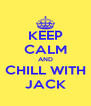 KEEP CALM AND CHILL WITH JACK - Personalised Poster A4 size