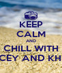 KEEP CALM AND CHILL WITH JASCEY AND KHENSI - Personalised Poster A4 size
