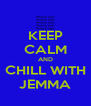 KEEP CALM AND CHILL WITH JEMMA - Personalised Poster A4 size