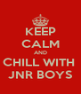 KEEP CALM AND CHILL WITH  JNR BOYS - Personalised Poster A4 size