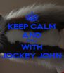 KEEP CALM AND CHILL WITH JOCKEY JOHN - Personalised Poster A4 size