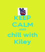 KEEP CALM AND chill with Kiley - Personalised Poster A4 size