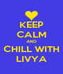 KEEP CALM AND CHILL WITH LIVYA - Personalised Poster A4 size