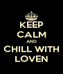 KEEP CALM AND CHILL WITH LOVEN - Personalised Poster A4 size