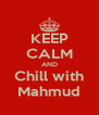 KEEP CALM AND Chill with Mahmud - Personalised Poster A4 size
