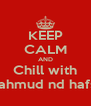 KEEP CALM AND Chill with Mahmud nd hafsy - Personalised Poster A4 size