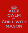 KEEP CALM AND CHILL WITH MASON - Personalised Poster A4 size