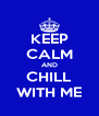 KEEP CALM AND CHILL WITH ME - Personalised Poster A4 size
