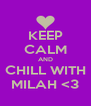 KEEP CALM AND CHILL WITH MILAH <3 - Personalised Poster A4 size